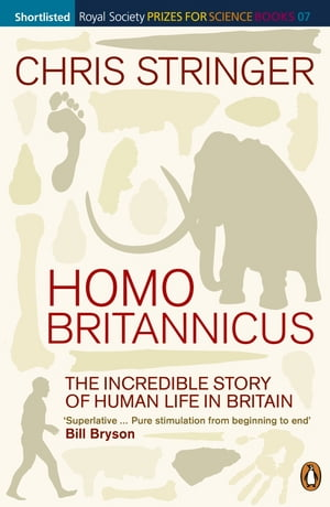 Homo Britannicus The Incredible Story of Human Life in Britain