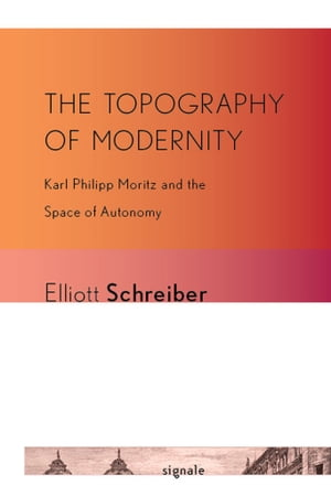 The Topography of Modernity Karl Philipp Moritz and the space of autonomy