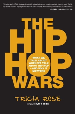 The Hip Hop Wars What We Talk About When We Talk About Hip Hop--and Why It Matters