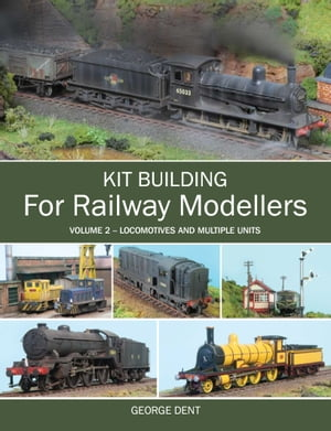 Kit Building for Railway Modellers Volume 2 - Locomotives and Multiple Units