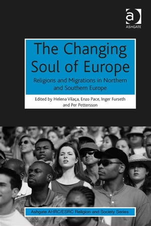 The Changing Soul of Europe Religions and Migrations in Northern and Southern Europe