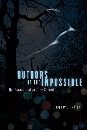 Authors of the Impossible The Paranormal and the Sacred