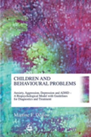 Children and Behavioural Problems Anxiety,  Aggression,  Depression and ADHD ? A Biopsychological Model with Guidelines for Diagnostics and Treatment