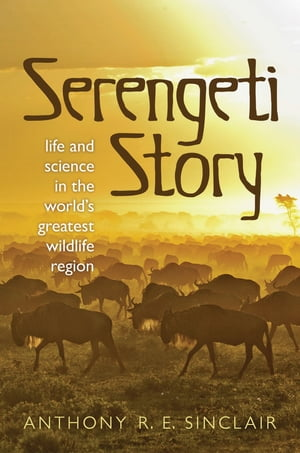 Serengeti Story: A scientist in paradise Life and Science in the World's Greatest Wildlife Region