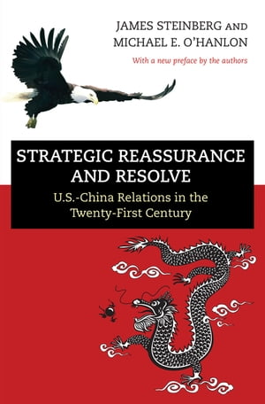 Strategic Reassurance and Resolve U.S.-China Relations in the Twenty-First Century
