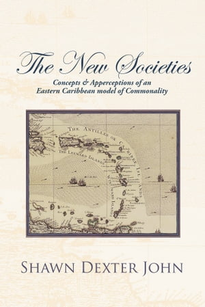 The New Societies Concepts & Apperceptions of an Eastern Caribbean Model of Commonality