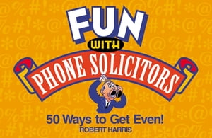Fun with Phone Solicitors 50 Ways to Get Even