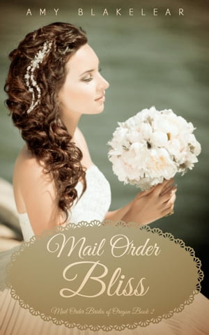 Mail Order Bliss (Sweet Mail Order Bride Historical Romance Novel) Mail Order Brides of Oregon,  #2