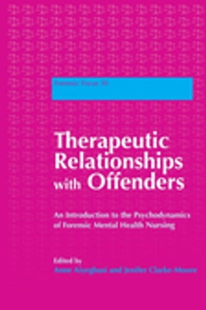 Therapeutic Relationships with Offenders An Introduction to the Psychodynamics of Forensic Mental Health Nursing