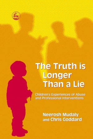 The Truth is Longer Than a Lie Children's Experiences of Abuse and Professional Interventions