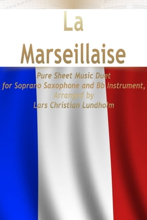 La Marseillaise Pure Sheet Music Duet for Soprano Saxophone and Bb Instrument, Arranged by Lars Chri