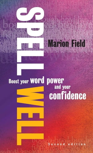 Spell Well,  2nd Edition Boost your word power and your confidence