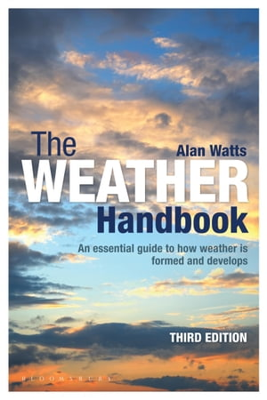 The Weather Handbook An Essential Guide to How Weather is Formed and Develops