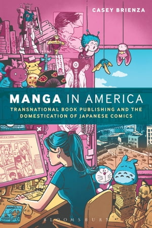 Manga in America Transnational Book Publishing and the Domestication of Japanese Comics