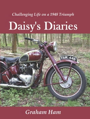 Daisy's Diaries Challenging Life on a 1948 Triumph Motorcycle.