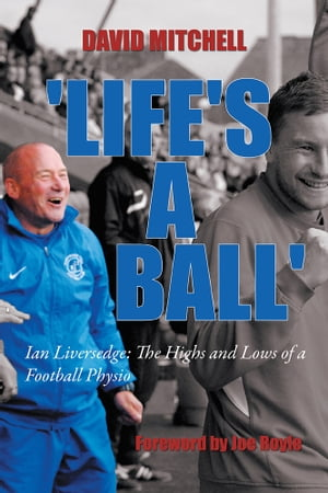 'Life's A Ball' Ian Liversedge: The Highs and Lows of a Football Physio