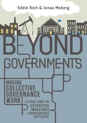 Beyond Governments Making Collective Governance Work - Lessons from the Extractive Industries Transparency Initiative