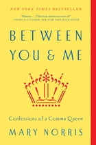 Between You & Me: Confessions of a Comma Queen Cover Image