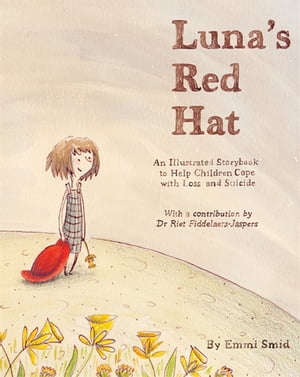 Luna's Red Hat An Illustrated Storybook to Help Children Cope with Loss and Suicide