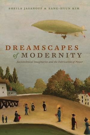 Dreamscapes of Modernity Sociotechnical Imaginaries and the Fabrication of Power