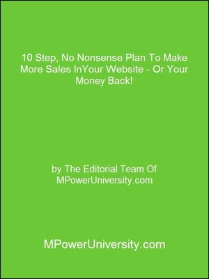 10 Step, No Nonsense Plan To Make More Sales InYour Website - Or Your Money Back!