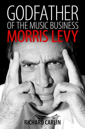Godfather of the Music Business Morris Levy