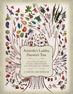 Aristotle's Ladder,  Darwin's Tree The Evolution of Visual Metaphors for Biological Order