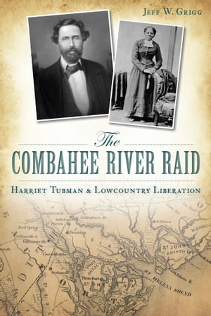 The Combahee River Raid Harriet Tubman & Lowcountry Liberation