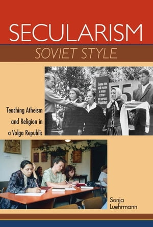 Secularism Soviet Style Teaching Atheism and Religion in a Volga Republic
