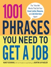 """Nancy Schuman - 1,001 Phrases You Need to Get a Job: The """"Hire Me"""" Words that Set Your Cover Letter, Resume, and Job Interview Apart"""
