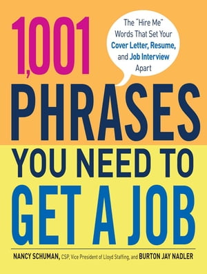 "1,001 Phrases You Need to Get a Job: The ""Hire Me"" Words that Set Your Cover Letter, Resume, and Job Interview Apart"