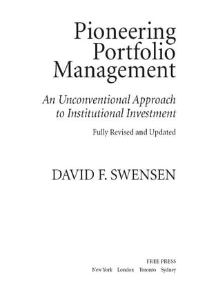 Pioneering Portfolio Management An Unconventional Approach to Institutional Investment,  Fully Revised and Updated