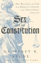 Sex and the Constitution: Sex, Religion, and Law from America's Origins to the Twenty-First Century Cover Image