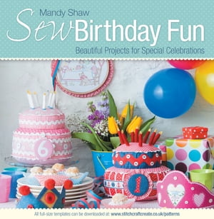 Sew Birthday Fun Beautiful Projects for Special Celebrations