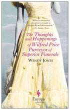 The Thoughts and Happenings of Wilfred Price Purveyor of Superior Funerals Cover Image