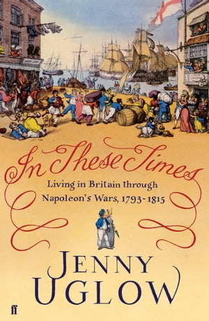 In These Times Living in Britain through Napoleon's Wars,  1793?1815