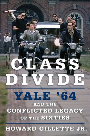 Class Divide Yale ?64 and the Conflicted Legacy of the Sixties