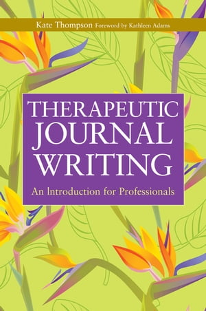 Therapeutic Journal Writing An Introduction for Professionals