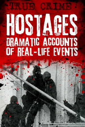 Hostages Dramatic Accounts of Real-Life Events