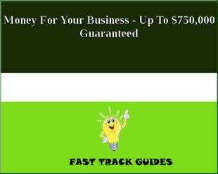 Money For Your Business - Up To $750,000 Guaranteed