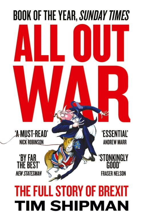 All Out War: The Full Story of How Brexit Sank Britain's Political Class