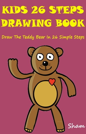 Kids 26 Steps Drawing Book: Draw The Teddy Bear In 26 Simple Steps