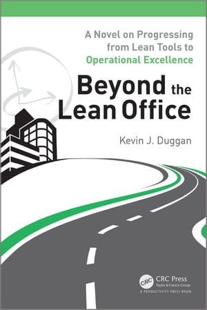 Beyond the Lean Office A Novel on Progressing from Lean Tools to Operational Excellence