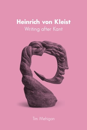 Heinrich von Kleist Writing after Kant