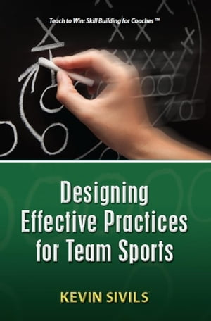 Designing Effective Practices for Team Sports Teach To Win Series