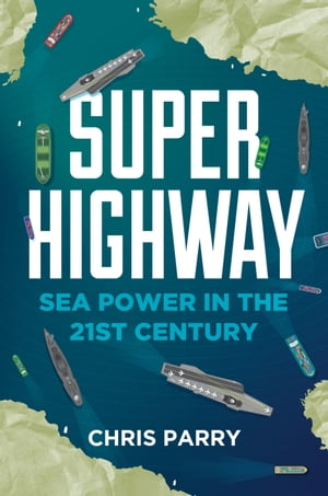 Super Highway Sea Power in the 21st Century