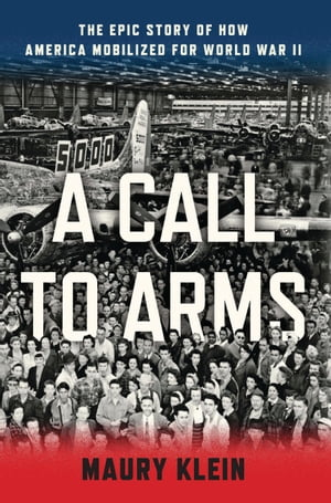A Call to Arms Mobilizing America for World War II