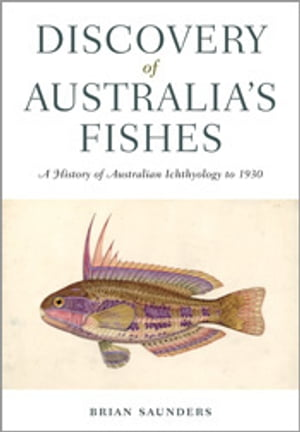 Discovery of Australia's Fishes A History of Australian Ichthyology to 1930