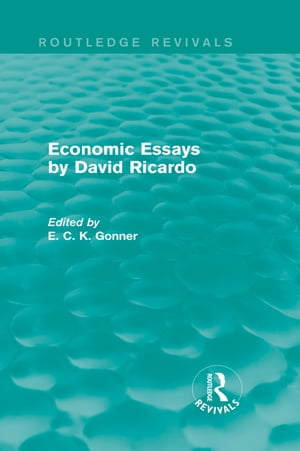Economic Essays by David Ricardo (Routledge Revivals)