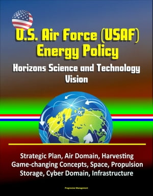 U.S. Air Force (USAF) Energy Policy: Horizons Science and Technology Vision,  Strategic Plan,  Air Domain,  Harvesting,  Game-changing Concepts,  Space,  Pr